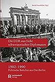 Die DDR aus Sicht schweizerischer Diplomaten 1982-1990: Politische Berichte aus Ost-Berlin