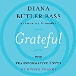 Grateful: The Transformative Power of Giving Thanks | Diana Butler Bass