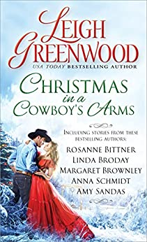 Christmas in a Cowboy's Arms by [Greenwood, Leigh, Bittner, Rosanne, Broday, Linda, Brownley, Margaret, Schmidt, Anna, Sandas, Amy]