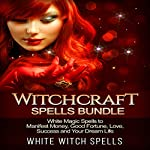 Witchcraft Spells Bundle: White Magic Spells to Manifest Money, Good Fortune, Love, Success and Your Dream Life | White Witch Spells