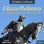 Il Basso Medioevo: Dagli albori dell'Umanesimo alla Firenze laurenziana (Storia d'Italia 28-33) |  vari