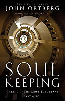 Soul Keeping: Caring For the Most Important Part of You by [Ortberg, John]