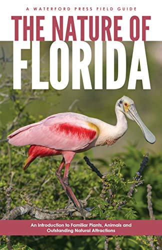 - The Nature of Florida: An Introduction to Familiar Plants, Animals & Outstanding Natural Attractions (Field Guides)