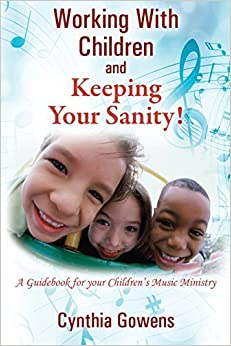 Book Working With Children and Keeping Your Sanity! A Guidebook for Your Children's Music Ministry by Cynthia Gowens (2015-06-10)