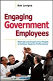 img - for Engaging Government Employees: Motivate and Inspire Your People to Achieve Superior Performance (Agency/Distributed) book / textbook / text book