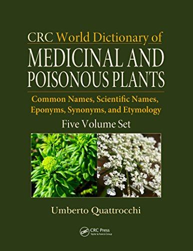 CRC World Dictionary of Medicinal and Poisonous Plants: Common Names, Scientific Names, Eponyms, Synonyms, and Etymology (5 Volume Set) Pdf