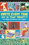 img - for Write Every Time (Or Is That 'Right'?): Cool Ways to Improve Your English (Buster Reference) book / textbook / text book