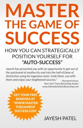 Read Online Master the Game of Success: How You Can Strategically Position Yourself For Auto-Success (Volume 1) PDF