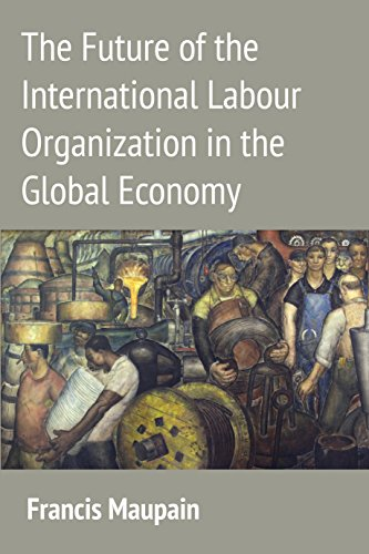 The Future of the International Labour Organization in the Global Economy (International Labor Organization Of The United Nations)