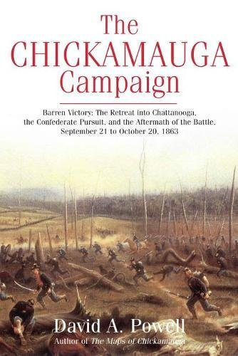The Chickamauga Campaign_Barren Victory: The Retreat into Chattanooga, the Confederate Pursuit, and the Aftermath of the Battle, September 21 to October 20, 1863 (Christmas Story Confederate)
