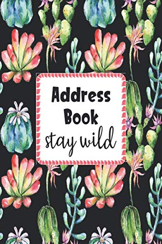 Stay Wild Address Book: Cute Cactus Cover Address Book with Alphabetical Organizer, Names, Addresses, Birthday, Phone, Work, Email and Notes (Address Book 6x9)