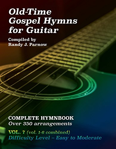 Volume #7 - Old-Time Gospel Hymns for Guitar (Vol 1-6 Combined)