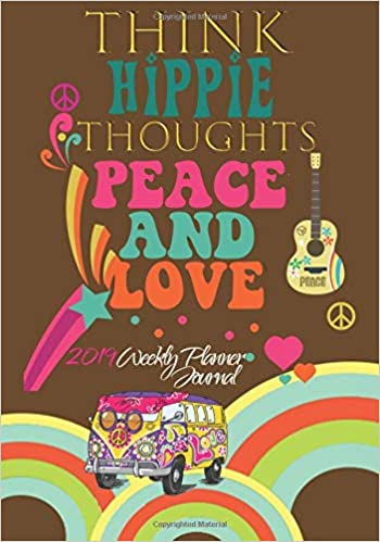 Think Hippie Thoughts Peace And Love 2019 Weekly Planner ...