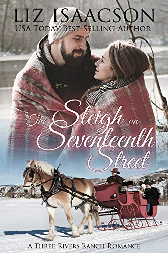 The Sleigh on Seventeenth Street (Three Rivers Ranch Romance Book 14) by [Isaacson, Liz]