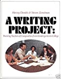 A Writing Project : Training Teachers of Composition from Kindergarten to College, Daniels, Harvey and Zemelman, Steven, 0435082167