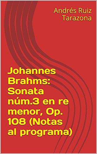 Descargar Libro Johannes Brahms: Sonata Núm.3 En Re Menor, Op. 108 Andrés Ruiz Tarazona
