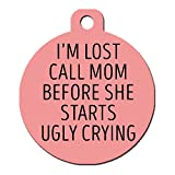 Big Jerk Custom Products Ltd. Funny Dog Cat Pet ID Tag -I'm Lost Call Mom Before She Starts Ugly Crying - Personalize Colors And Your P. (I'm Lost Call Mom Before She Starts Ugly Crying)