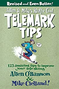 Allen & Mikes Really Cool Telemark Tips, Revised and Even Better!: 123...