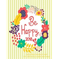 Be Happy Colorful Flower Wreathe 18 Month 2017-2018 Monthly Academic Year: Planner- July 2017 To December 2018 Calendar Schedule Organizer with Inspirational Quotes