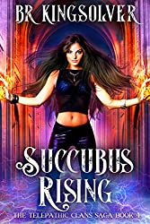 Succubus Rising: An Urban Fantasy (The Telepathic Clans Saga Book 4)