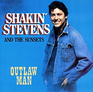 Shakin Stevens And The Sunsets Outlaw Man Amazon Com
