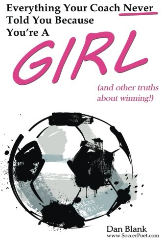 Everything Your Coach Never Told You Because You're a Girl: and other truths about winning -