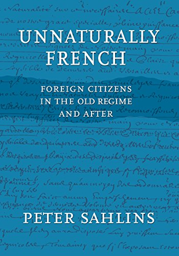 Unnaturally French: Foreign Citizens in the Old Regime and After por Peter Sahlins