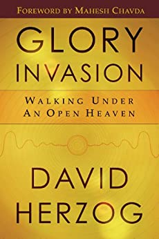 Glory Invasion: Walking Under an Open Heaven by [Herzog, David]