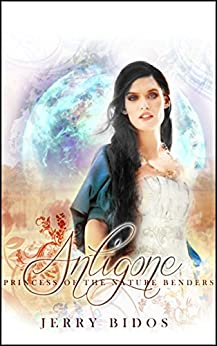 Antigone Princess of the Nature Benders (Antigone of Anios Book 1) by [Bidos, Jerry]