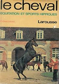 Le Cheval : Equitation et sports hippiques par Étienne Saurel