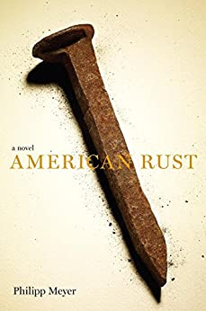 American Rust: A Novel by [Meyer, Philipp]