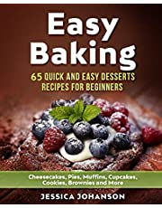 Easy Baking: 65 Quick And Easy Desserts Recipes For Beginners: Cheesecakes, Pies, Muffins, Cupcakes, Cookies, Brownies and More. The Complete Homemade Pastry Bible