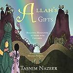 Allah's Gifts   Tasnim Nazeer