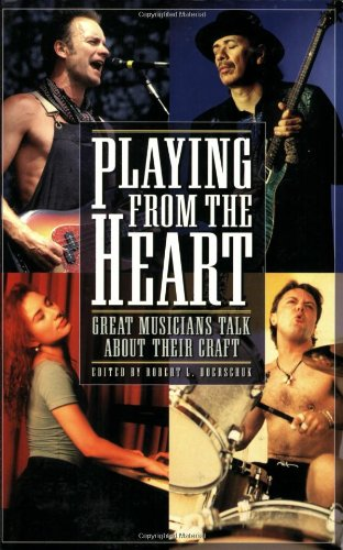 Playing from the Heart: Great Musicians Talk About Their Craft (Book)