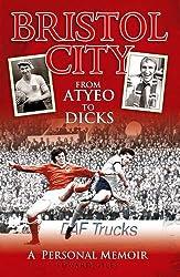 Bristol City - From Atyeo to Dicks: A Personal Memoir (Desert Island Football Histories)