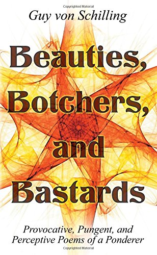 Beauties, Botchers, and Bastards: Provocative, Pungent, and Perceptive Poems of a Ponderer pdf epub