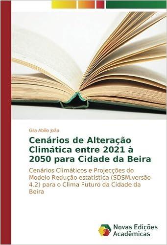 Cenários de Alteração Climática entre 2021 à 2050 para Cidade da Beira: Cenários Climáticos e Projecções do Modelo Redução estatística (SDSM, versão ... da ...