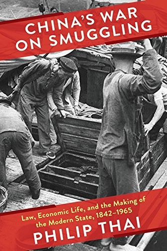 China's War on Smuggling: Law, Economic Life, and the Making of the Modern State, 1842–1965 (Studies of the Weatherhead East Asian Institute, Columbia University)