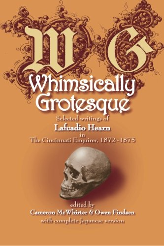 Whimsically Grotesque: Selected writings of Lafcadio Hearn in the Cincinnati Enquirer, 1872~1875 (English and Japanese Edition)