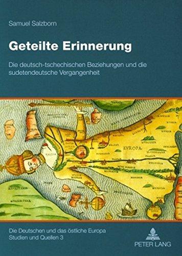 Geteilte Erinnerung: Die deutsch-tschechischen Beziehungen und die sudetendeutsche Vergangenheit (Die Deutschen und das östliche Europa. Studien und Quellen)