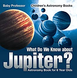 \ONLINE\ What Do We Know About Jupiter? Astronomy Book For 6 Year Old | Children's Astronomy Books. Nembi octubre traves Incluye millones