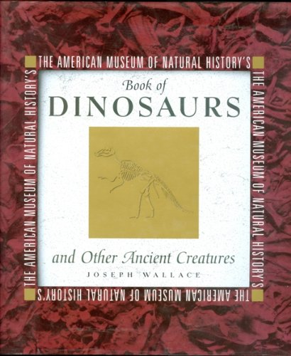 American Museum of Natural History's Book of Dinosaurs and Other Ancient Creatures - Natural History Museum Fossils