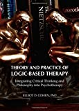 Theory and Practice of Logic-based Therapy: Integrating Critical Thinking and Philosophy into Psychotherapy