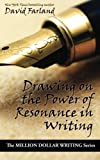 Drawing on the Power of Resonance in Writing (Million Dollar Writing Series)