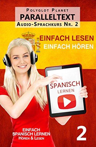 Spanisch Lernen   Einfach Lesen   Einfach Hören   Paralleltext Audio-Sprachkurs Nr. 2: Der Spanisch Easy Reader   Easy Audio (Einfach Spanisch Lernen   Hören & Lesen) (German Edition)