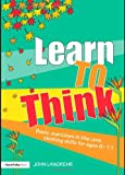 Learn to Think : Basic Exercises in the Core Thinking Skills for Ages 6-11, Langrehr, John, 0415465907