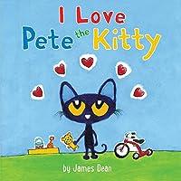 Pete The Kitty: I Love Pete The Kitty (Pete The
