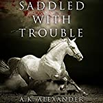 Saddled with Trouble: Michaela Bancroft, Book 1 | A. K. Alexander