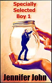 Specially Selected Boy 1: A Quirky, Offbeat, Addictive Femdom Erotic Fantasy by [John, Jennifer]