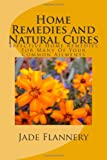 Home Remedies and Natural Cures, Jade Flannery, 1466363940